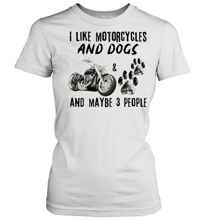 I like motorcycles and dogs and maybe 3 people shirt Classic Women's T-shirt