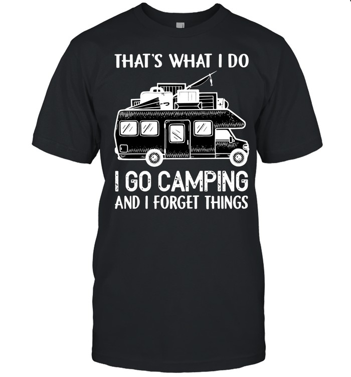 Thats What I Do I Go Camping And I Forget Things shirt Classic Men's T-shirt