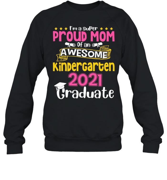 I'm A Super Proud Mom Of An Awesome Kindergarten 2021 Graduate  Unisex Sweatshirt