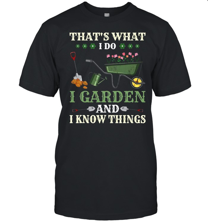 That's What I Do I Garden And I Know Things T-shirt Classic Men's T-shirt