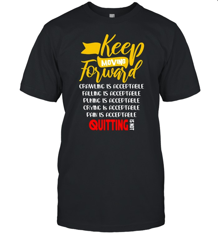 Keep Moving Forward Crawling Is Acceptable Falling Is Acceptable  Classic Men's T-shirt