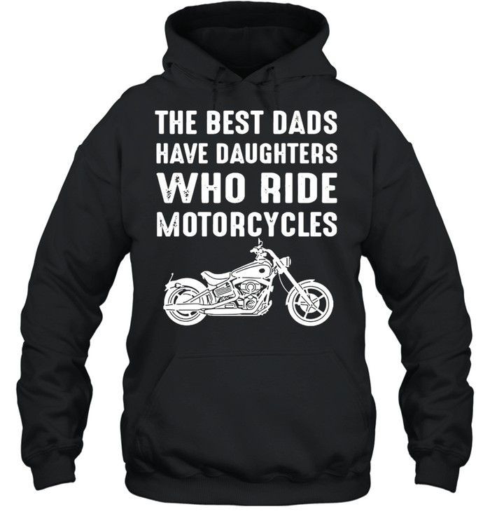 The Best Dads Have Daughters Who Ride Motorcycles  Unisex Hoodie