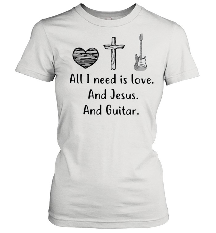 All I Need Is Love And Jesus and Guitar  Classic Women's T-shirt