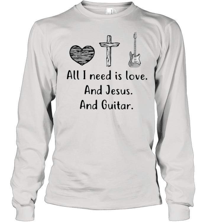 All I Need Is Love And Jesus and Guitar  Long Sleeved T-shirt