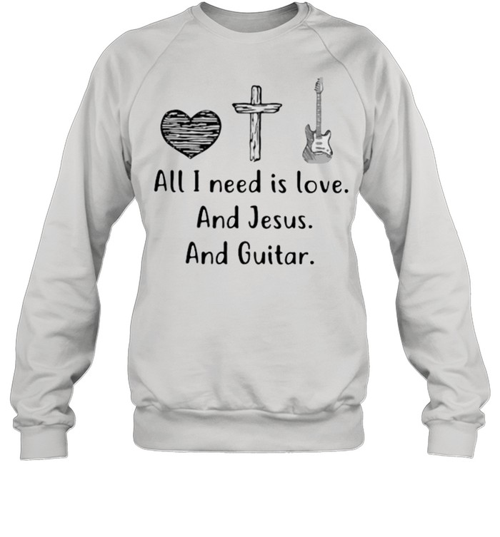 All I Need Is Love And Jesus and Guitar  Unisex Sweatshirt