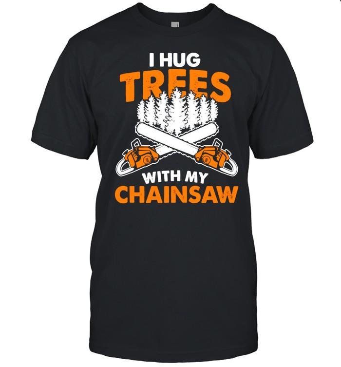 I Hug Trees With My Chainsaw Lumberjack Chainsaw & Logger shirt Classic Men's T-shirt
