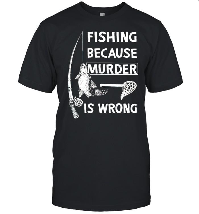 Fishing because murder is wrong shirt Classic Men's T-shirt