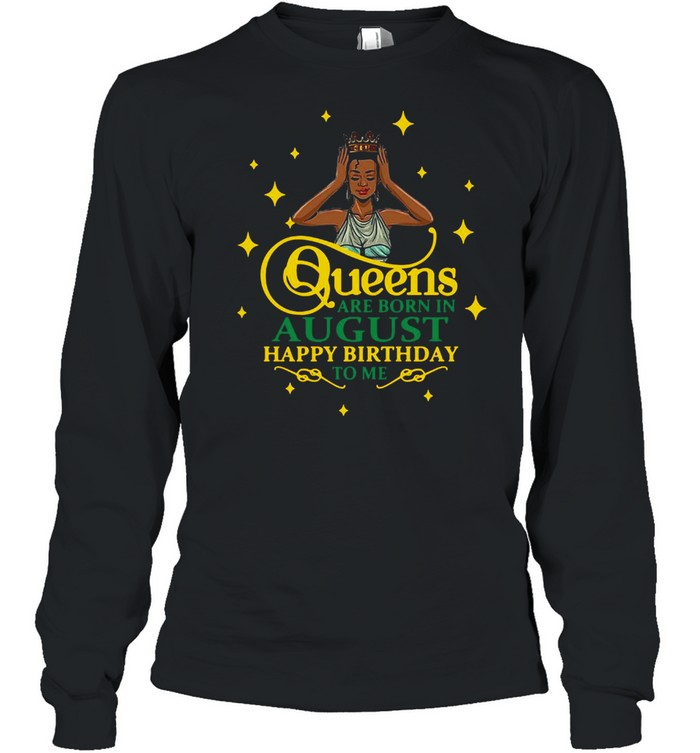 Queens Are Born In August Happy Birthday To Me T-shirt Long Sleeved T-shirt