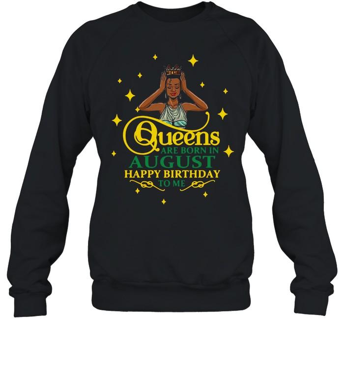 Queens Are Born In August Happy Birthday To Me T-shirt Unisex Sweatshirt