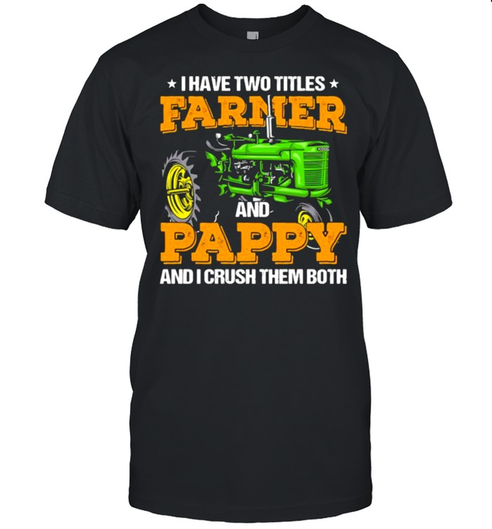 I Have Two Titles Farmer And Pappy And I Crush shirt Classic Men's T-shirt
