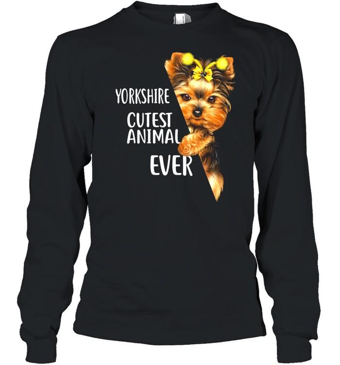 Yorkshire Terrier Cutest Animal Ever shirt Long Sleeved T-shirt