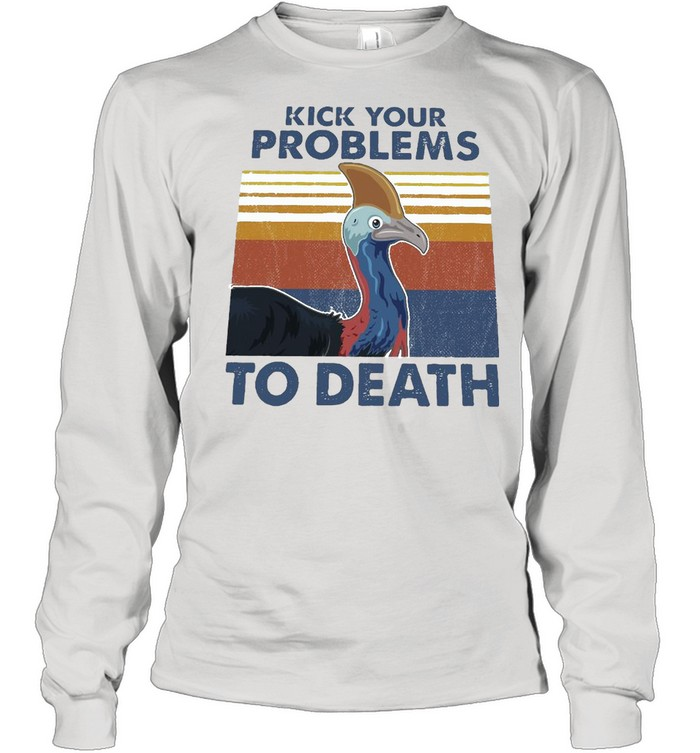 Cassowary Kick Your Problems To Death Vintage Retro T-shirt Long Sleeved T-shirt