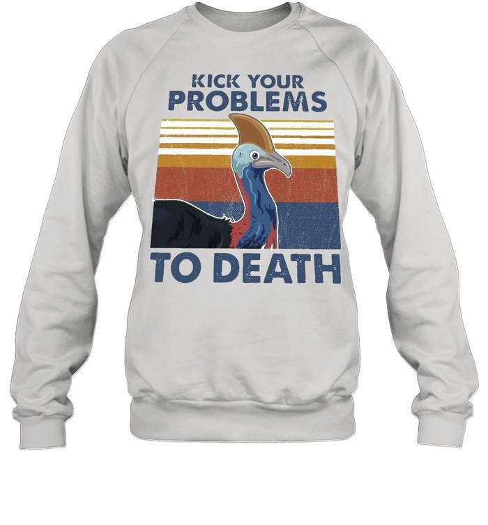 Cassowary Kick Your Problems To Death Vintage Retro T-shirt Unisex Sweatshirt
