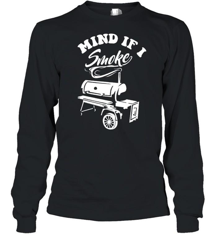 Mind if I Smoke Funny BBQ shirt Long Sleeved T-shirt