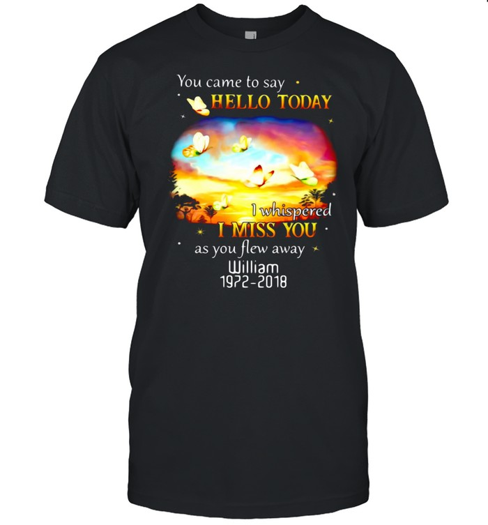 You Came To Say Hello Today I Whispered I Miss You As You Flew Away William 1972-2018 T-shirt Classic Men's T-shirt