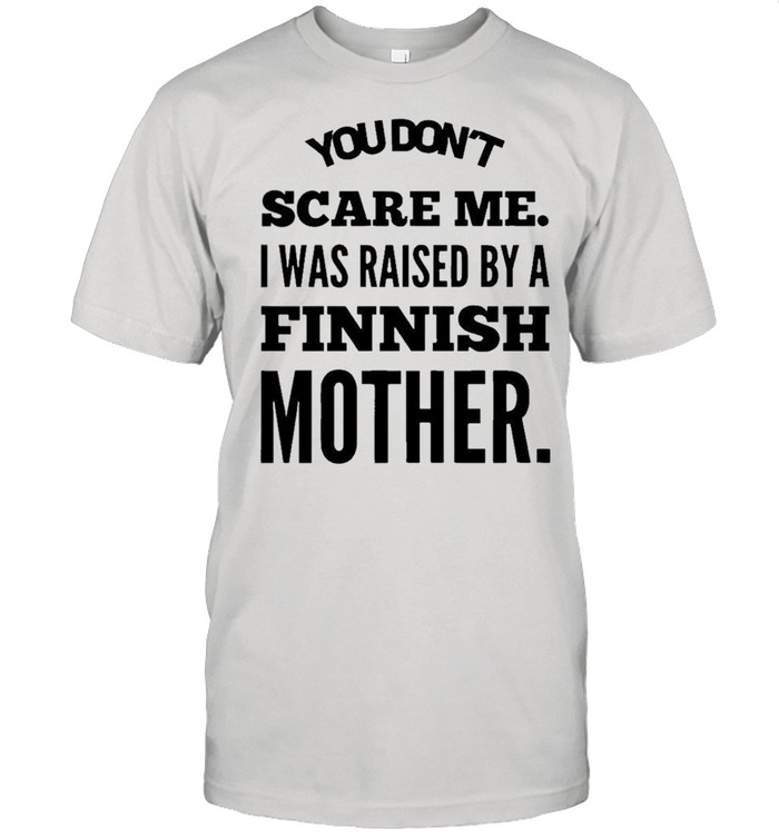 You dont scare me raised finish mother shirt Classic Men's T-shirt