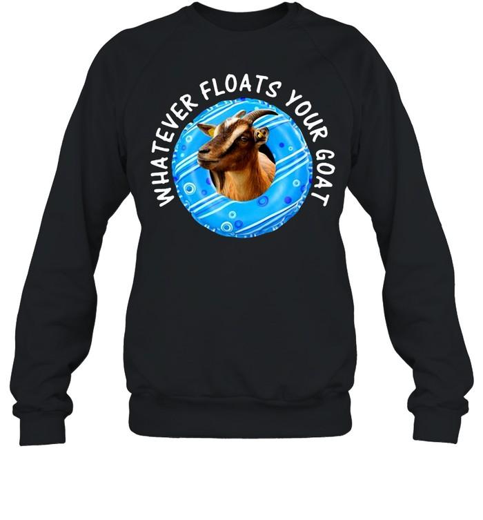 Whatever Floats Your Goat T-shirt Unisex Sweatshirt