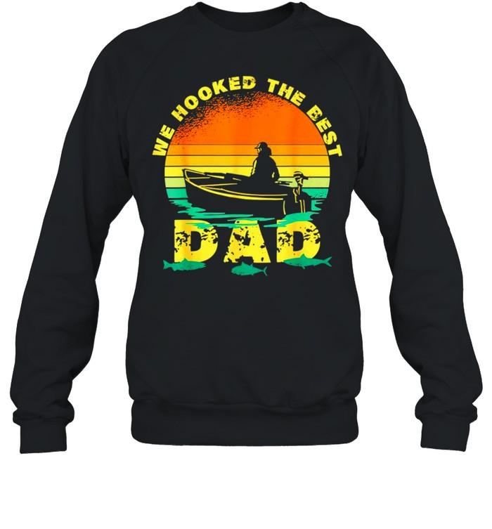 We hooked the best Dad vintage shirt Unisex Sweatshirt