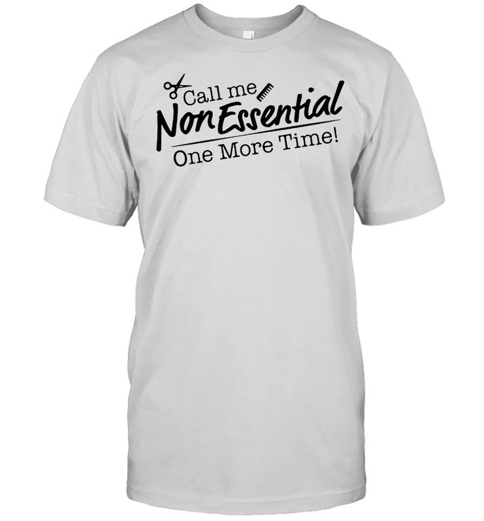 Call Me Non Essential One More Time  Classic Men's T-shirt