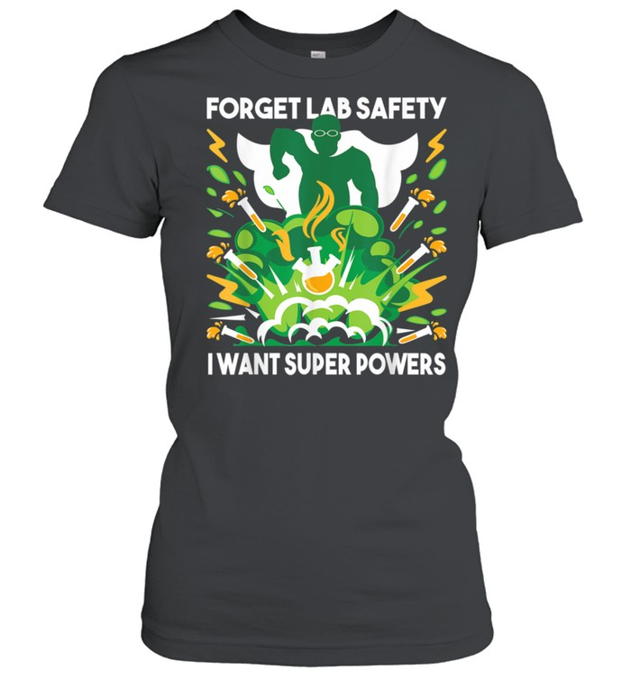 Forget Lab Safety Chemistry Humor Science Teacher shirt Classic Women's T-shirt
