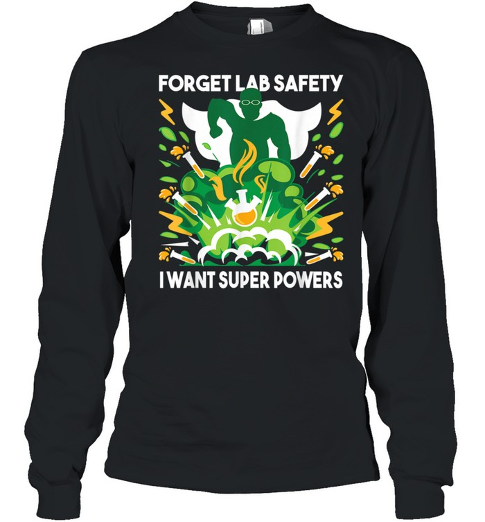 Forget Lab Safety Chemistry Humor Science Teacher shirt Long Sleeved T-shirt