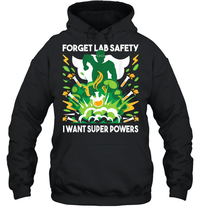 Forget Lab Safety Chemistry Humor Science Teacher shirt Unisex Hoodie