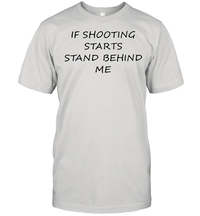 If Shooting Starts Stand Behind Me  Classic Men's T-shirt