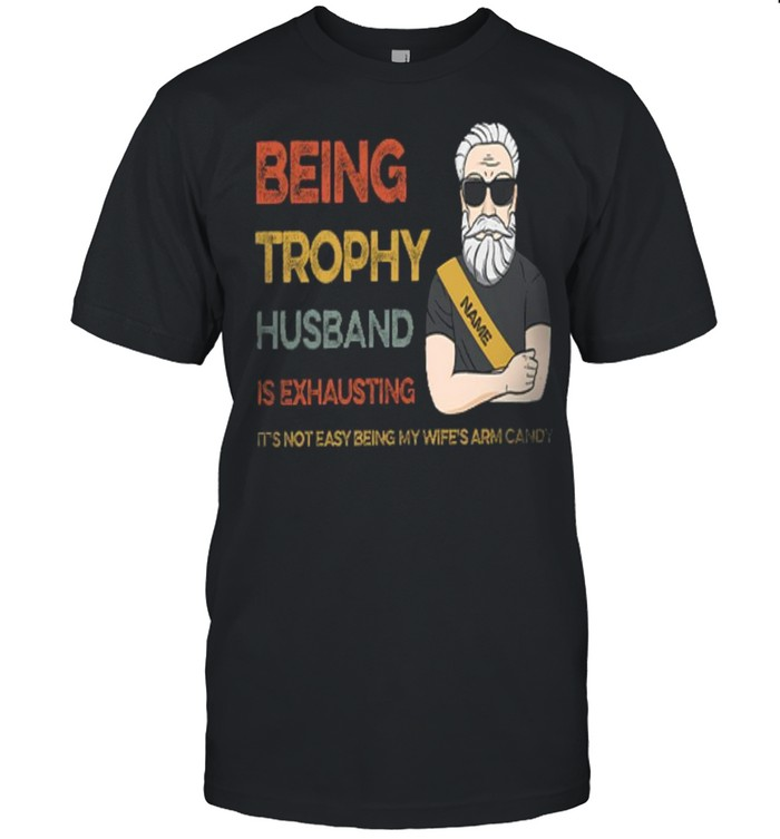 Being trophy husband is exhausting it's not easy being my wife's arm candy shirt Classic Men's T-shirt