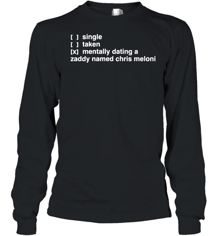 Single taken mentally dating a zaddy named chris meloni shirt Long Sleeved T-shirt