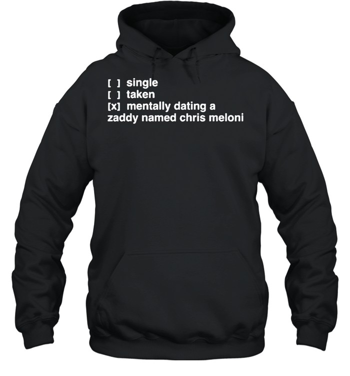 Single taken mentally dating a zaddy named chris meloni shirt Unisex Hoodie