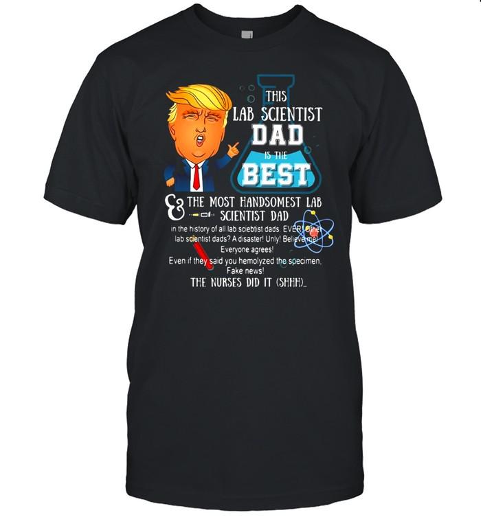 Trump This Lab Scientist Dad Is The Best The Most Handsomest Lab Scientist Dad  Classic Men's T-shirt