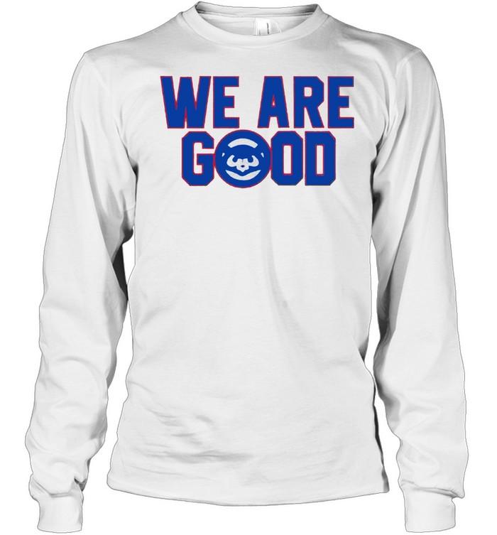 We are good shirt Long Sleeved T-shirt