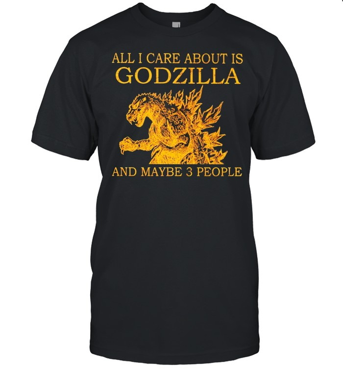 All I care about is Godzilla and maybe 3 people shirt Classic Men's T-shirt
