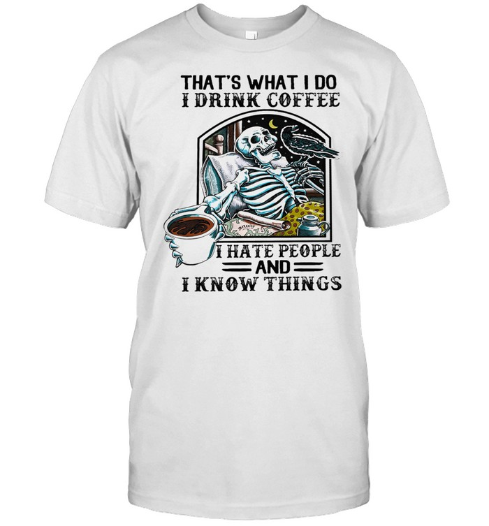 Skull thats what I do I drink Coffee I hate people and I know things shirt Classic Men's T-shirt
