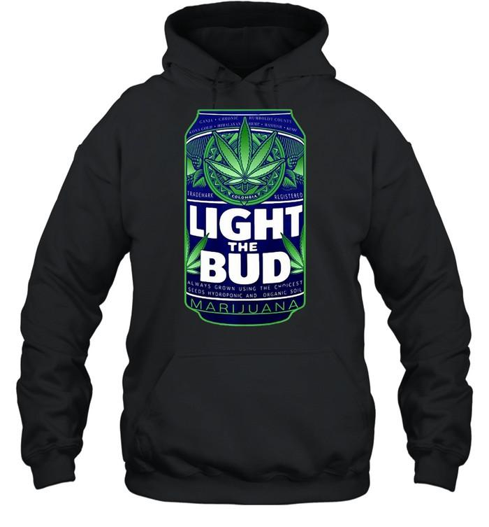 Light The Bud Funny Marijuana Weed Pot Beer Can T-shirt Unisex Hoodie