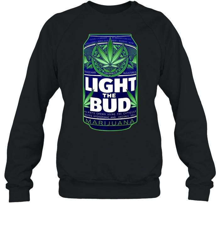 Light The Bud Funny Marijuana Weed Pot Beer Can T-shirt Unisex Sweatshirt
