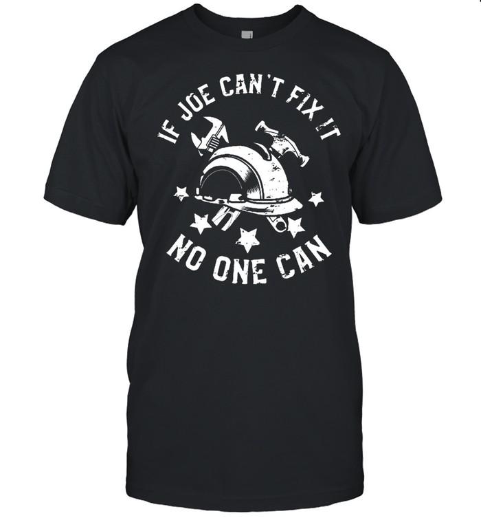 If Joe Can't Fix It No One Can First Name Joe T-shirt Classic Men's T-shirt