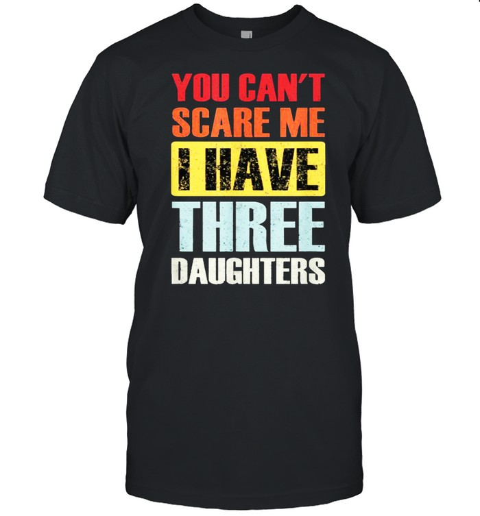 You Can't Scare Me, I Have Three Daughters Funny Dad Joke T- Classic Men's T-shirt
