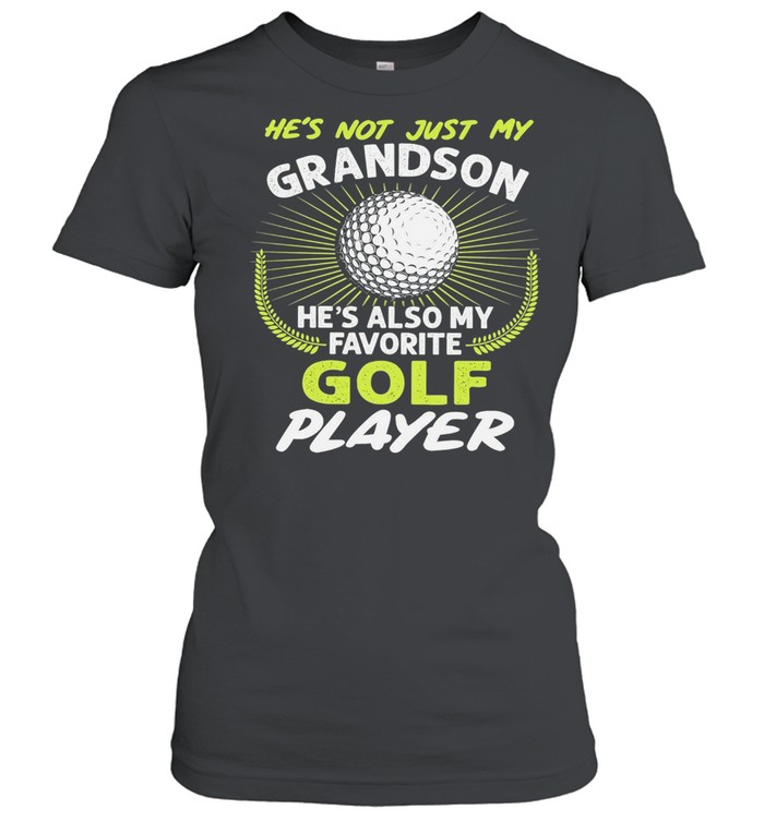 Hes not just my grandson hes also my favorite golf player shirt Classic Women's T-shirt
