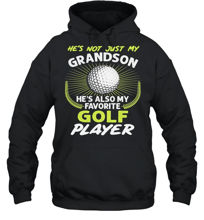 Hes not just my grandson hes also my favorite golf player shirt Unisex Hoodie