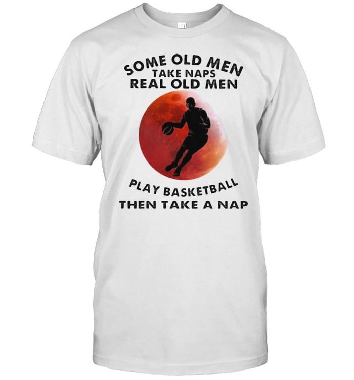 Some Old Men Take Naps Real Old Men Play Basketball Then Take A Nap Blood Moon  Classic Men's T-shirt
