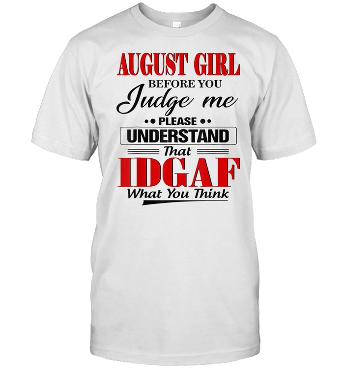 August Girl Before You Judge Me Please Understand That IDGAF shirt Classic Men's T-shirt