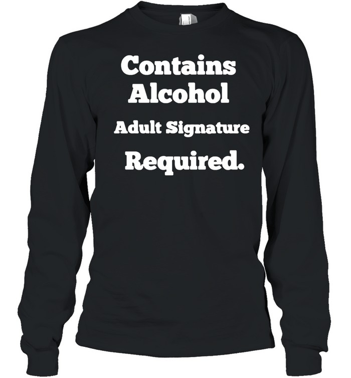 Contains Alcohol Adult Signature Required T-shirt Long Sleeved T-shirt