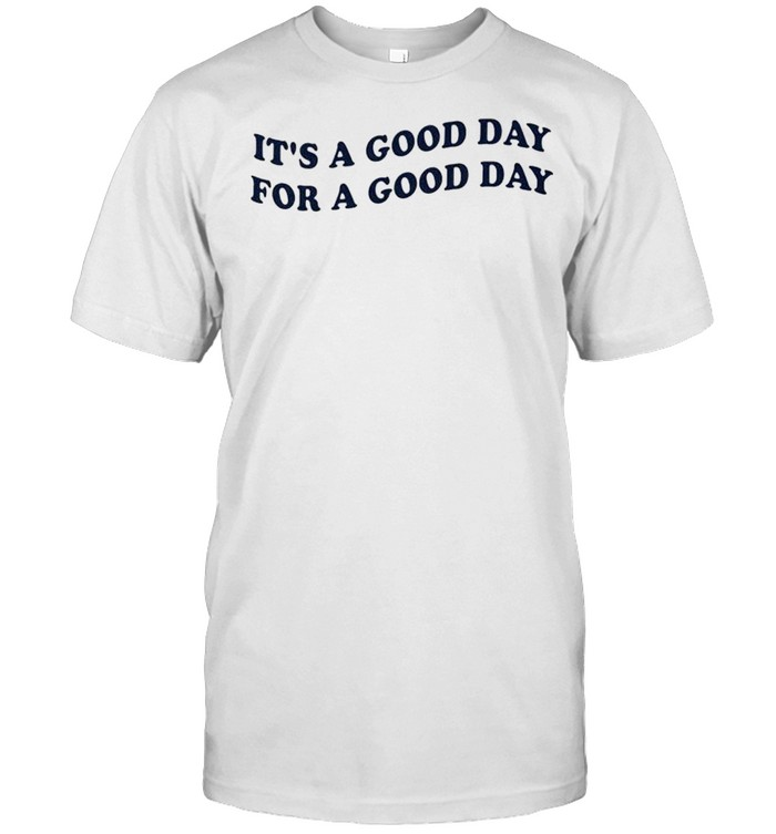 It's a good day for a good day shirt Classic Men's T-shirt