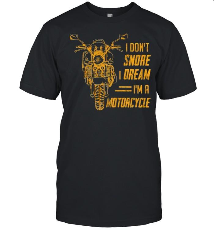 I Don't Snore Dream I'm A Motorcycles  Classic Men's T-shirt