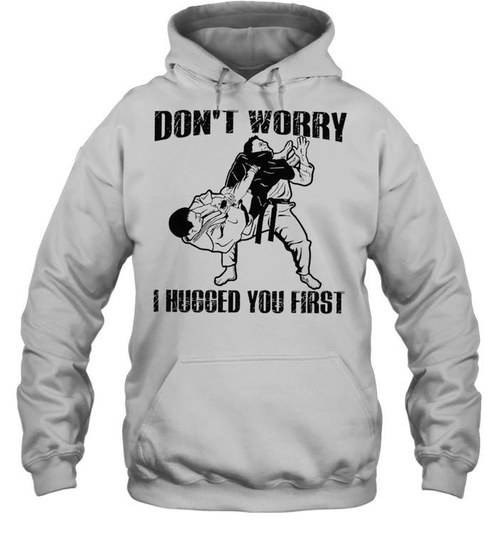 Jiu Jitsu Dont Worry I Hugged You First shirt Unisex Hoodie
