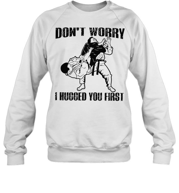Jiu Jitsu Dont Worry I Hugged You First shirt Unisex Sweatshirt