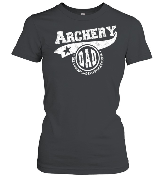 Archery Dad Like A Normal Dad Except Much Cooler shirt Classic Women's T-shirt