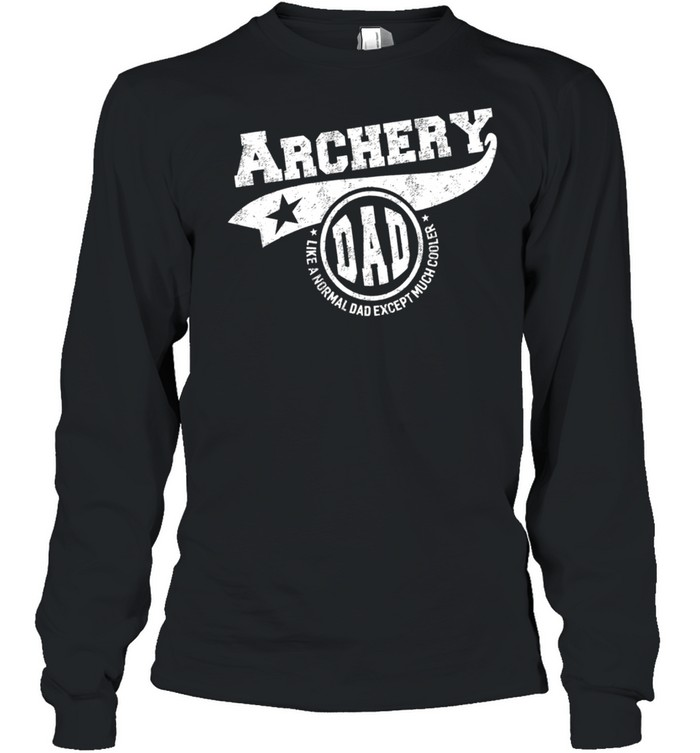 Archery Dad Like A Normal Dad Except Much Cooler shirt Long Sleeved T-shirt