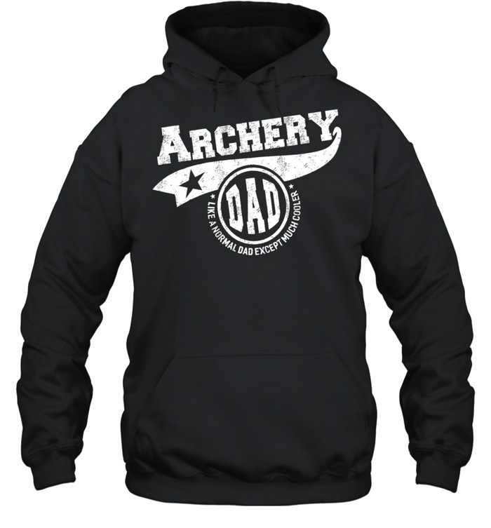 Archery Dad Like A Normal Dad Except Much Cooler shirt Unisex Hoodie